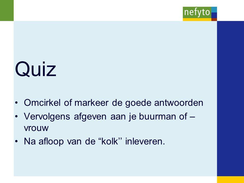"""Quiz Omcirkel of markeer de goede antwoorden Vervolgens afgeven aan je buurman of – vrouw Na afloop van de """"kolk'' inleveren."""