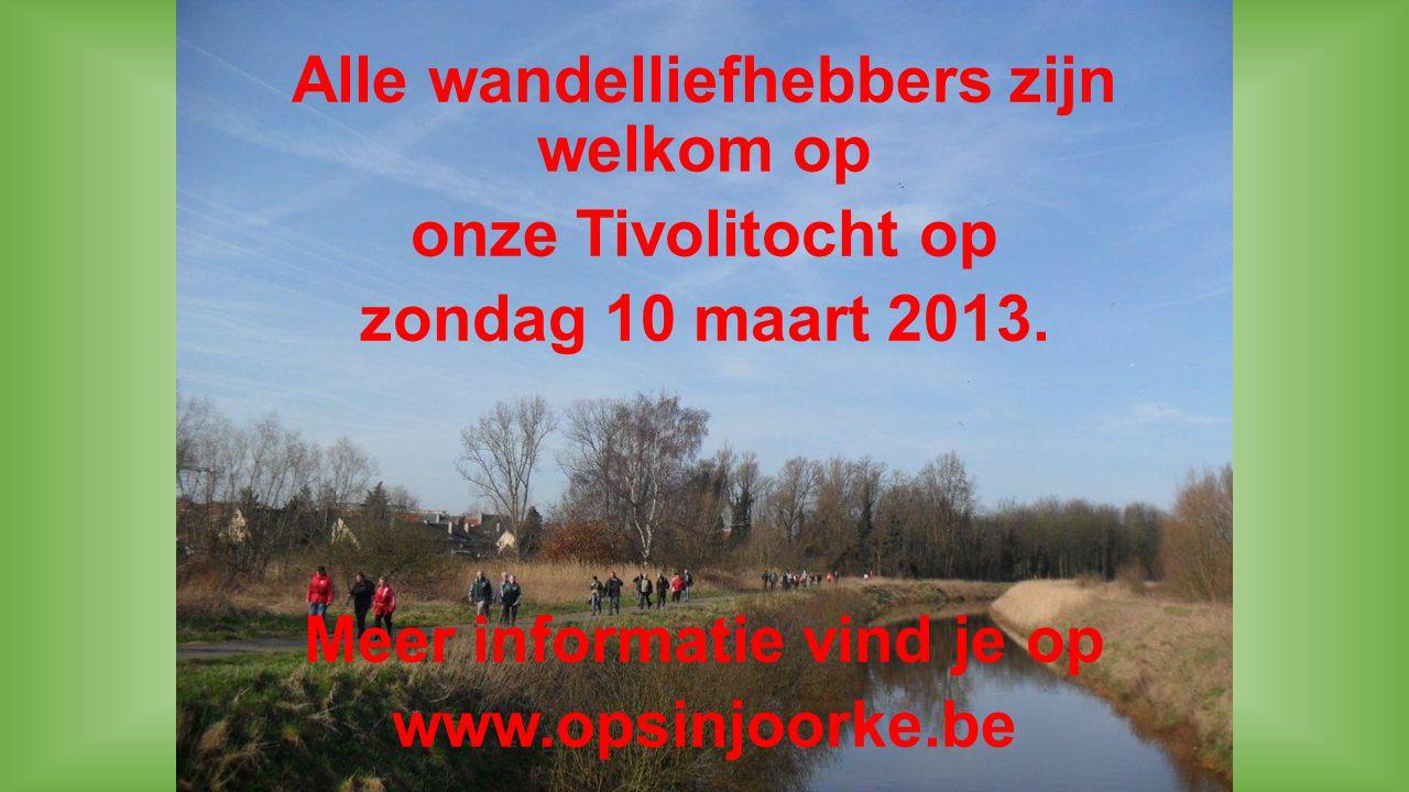 Alle wandelliefhebbers zijn welkom op onze Tivolitocht op zondag 10 maart 2013. Meer informatie vind je op www.opsinjoorke.be
