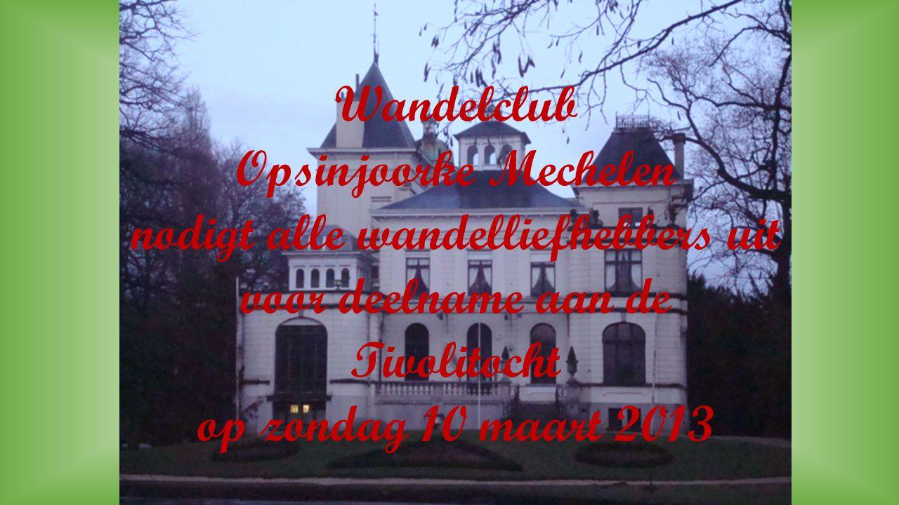 Wandelclub Opsinjoorke Mechelen nodigt alle wandelliefhebbers uit voor deelname aan de Tivolitocht op zondag 10 maart 2013
