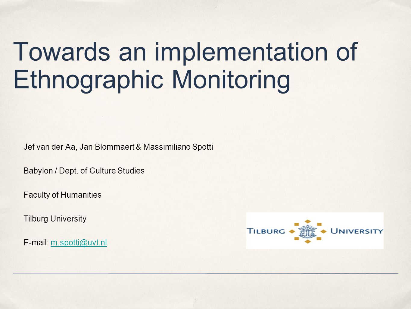 Towards an implementation of Ethnographic Monitoring Jef van der Aa, Jan Blommaert & Massimiliano Spotti Babylon / Dept.
