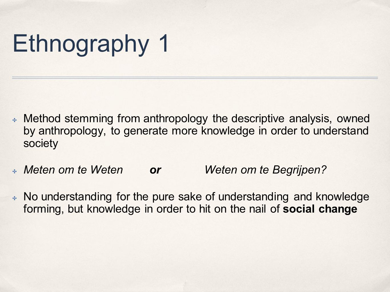 Ethnography 1 ✤ Method stemming from anthropology the descriptive analysis, owned by anthropology, to generate more knowledge in order to understand society ✤ Meten om te Weten or Weten om te Begrijpen.