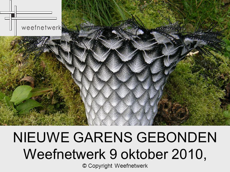 NIEUWE GARENS GEBONDEN Weefnetwerk 9 oktober 2010, © Copyright Weefnetwerk
