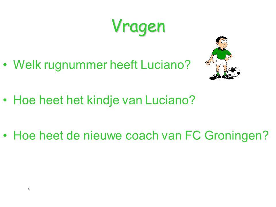 Vragen Welk rugnummer heeft Luciano? Hoe heet het kindje van Luciano? Hoe heet de nieuwe coach van FC Groningen?