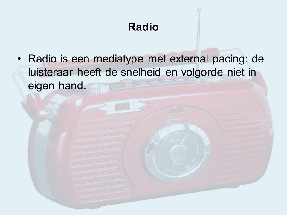 Radio Radio is een mediatype met external pacing: de luisteraar heeft de snelheid en volgorde niet in eigen hand.