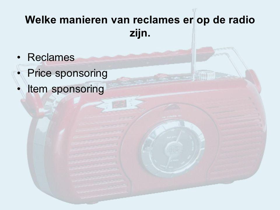 Welke manieren van reclames er op de radio zijn. Reclames Price sponsoring Item sponsoring