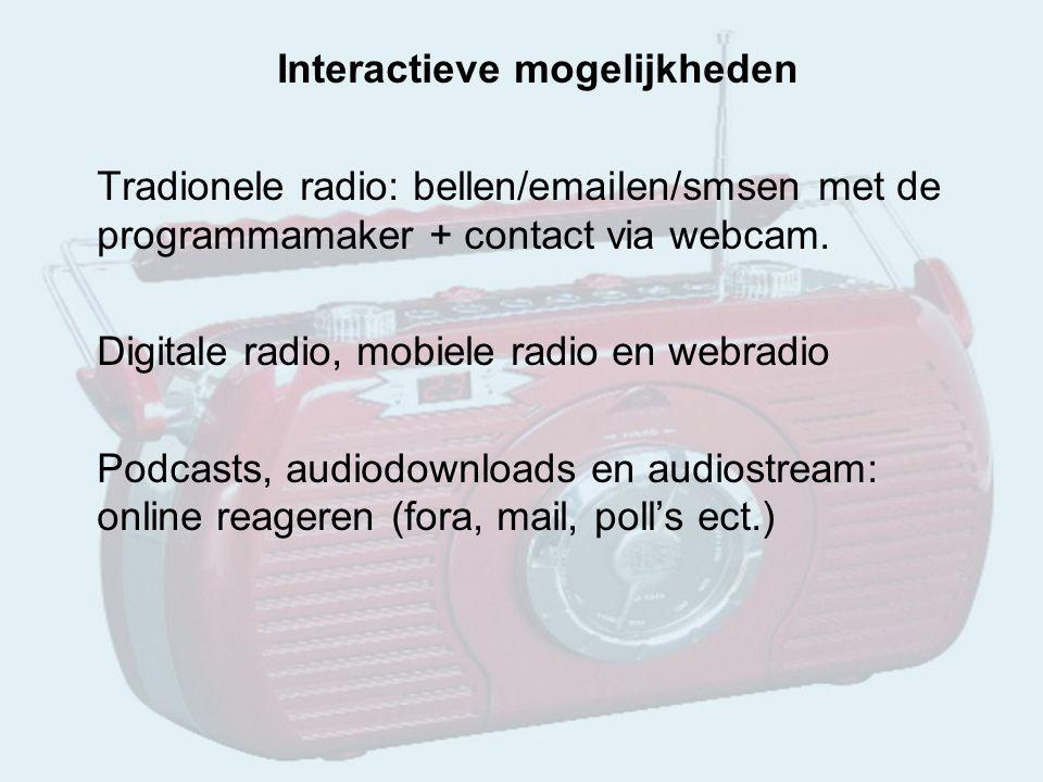Interactieve mogelijkheden Tradionele radio: bellen/emailen/smsen met de programmamaker + contact via webcam.