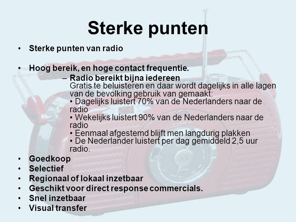 Sterke punten Sterke punten van radio Hoog bereik, en hoge contact frequentie.