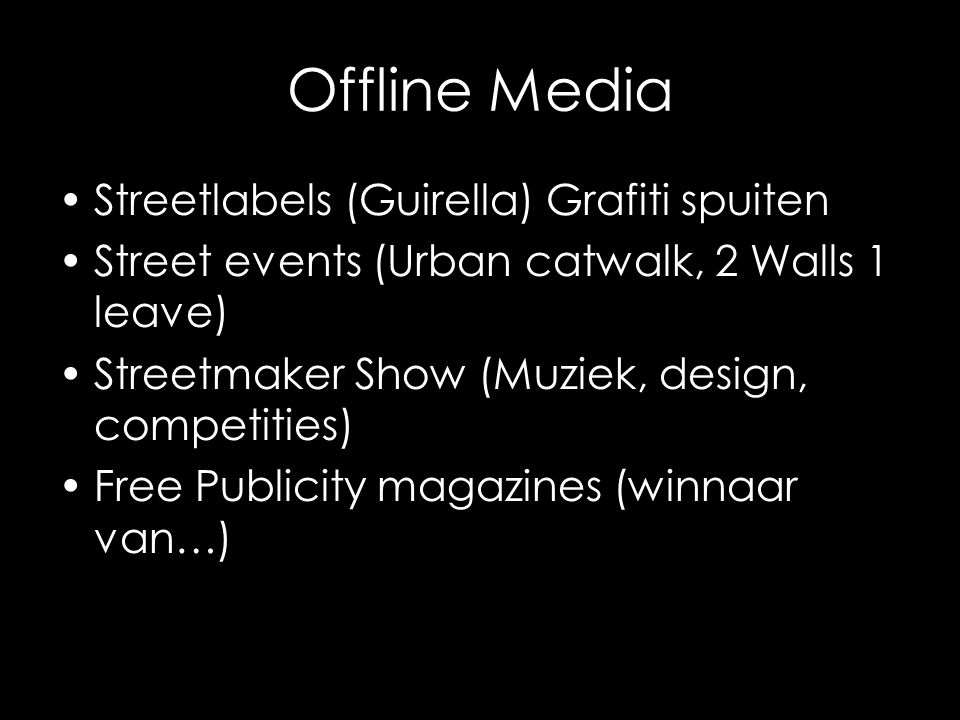Offline Media Streetlabels (Guirella) Grafiti spuiten Street events (Urban catwalk, 2 Walls 1 leave) Streetmaker Show (Muziek, design, competities) Free Publicity magazines (winnaar van…)