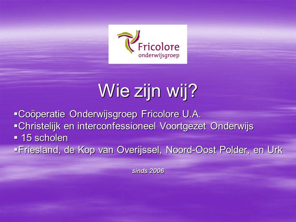 Wie zijn wij?  Coöperatie Onderwijsgroep Fricolore U.A.  Christelijk en interconfessioneel Voortgezet Onderwijs  15 scholen  Friesland, de Kop van