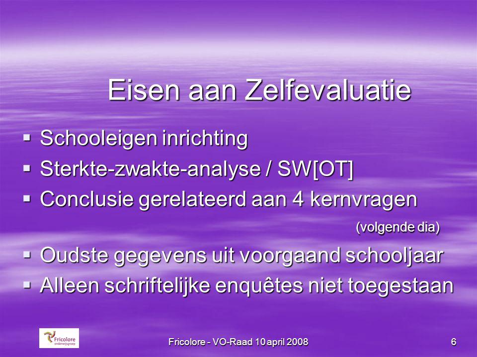 Fricolore - VO-Raad 10 april 20086 Eisen aan Zelfevaluatie  Schooleigen inrichting  Sterkte-zwakte-analyse / SW[OT]  Conclusie gerelateerd aan 4 ke