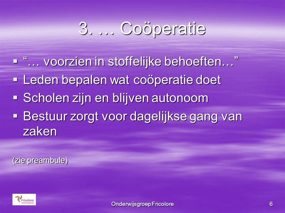 """Onderwijsgroep Fricolore6 3. … Coöperatie  """"… voorzien in stoffelijke behoeften…""""  Leden bepalen wat coöperatie doet  Scholen zijn en blijven auton"""
