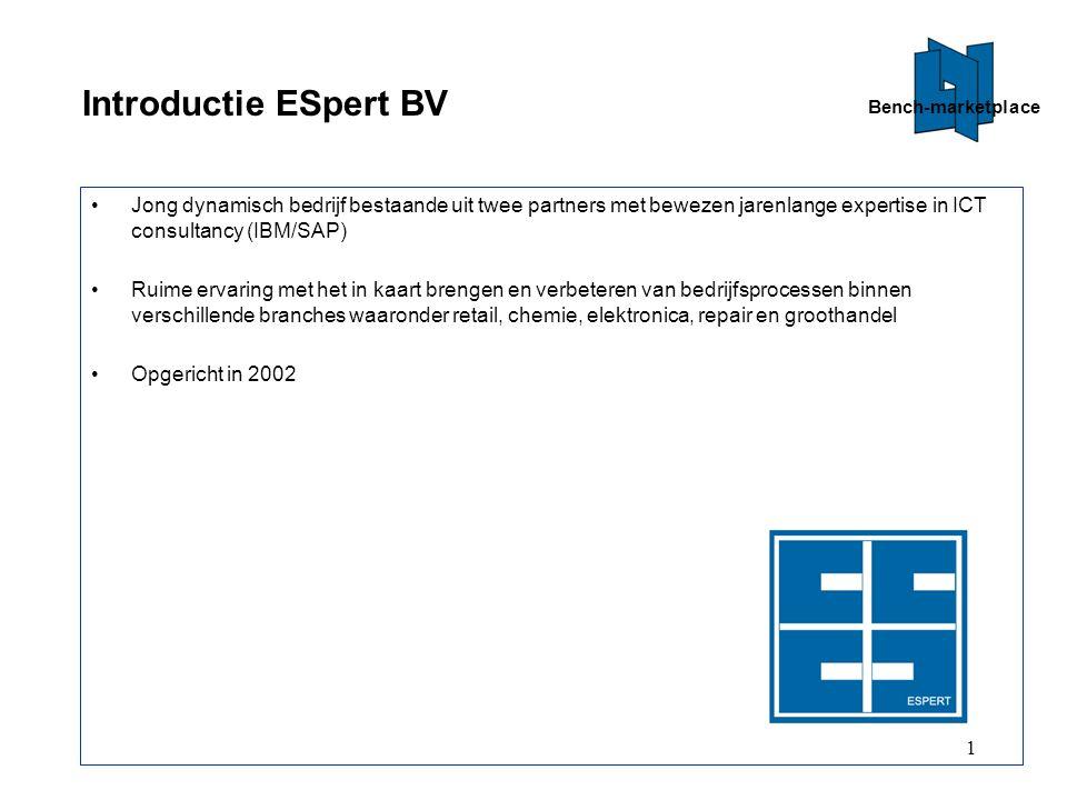 1 Introductie ESpert BV Jong dynamisch bedrijf bestaande uit twee partners met bewezen jarenlange expertise in ICT consultancy (IBM/SAP) Ruime ervaring met het in kaart brengen en verbeteren van bedrijfsprocessen binnen verschillende branches waaronder retail, chemie, elektronica, repair en groothandel Opgericht in 2002 Bench-marketplace