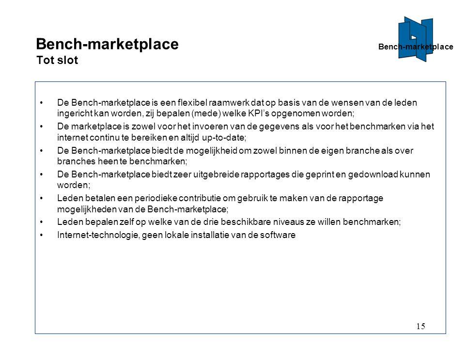 15 Bench-marketplace Tot slot De Bench-marketplace is een flexibel raamwerk dat op basis van de wensen van de leden ingericht kan worden, zij bepalen (mede) welke KPI's opgenomen worden; De marketplace is zowel voor het invoeren van de gegevens als voor het benchmarken via het internet continu te bereiken en altijd up-to-date; De Bench-marketplace biedt de mogelijkheid om zowel binnen de eigen branche als over branches heen te benchmarken; De Bench-marketplace biedt zeer uitgebreide rapportages die geprint en gedownload kunnen worden; Leden betalen een periodieke contributie om gebruik te maken van de rapportage mogelijkheden van de Bench-marketplace; Leden bepalen zelf op welke van de drie beschikbare niveaus ze willen benchmarken; Internet-technologie, geen lokale installatie van de software Bench-marketplace