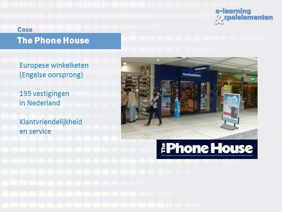 The Phone House Case Europese winkelketen (Engelse oorsprong) 195 vestigingen in Nederland Klantvriendelijkheid en service
