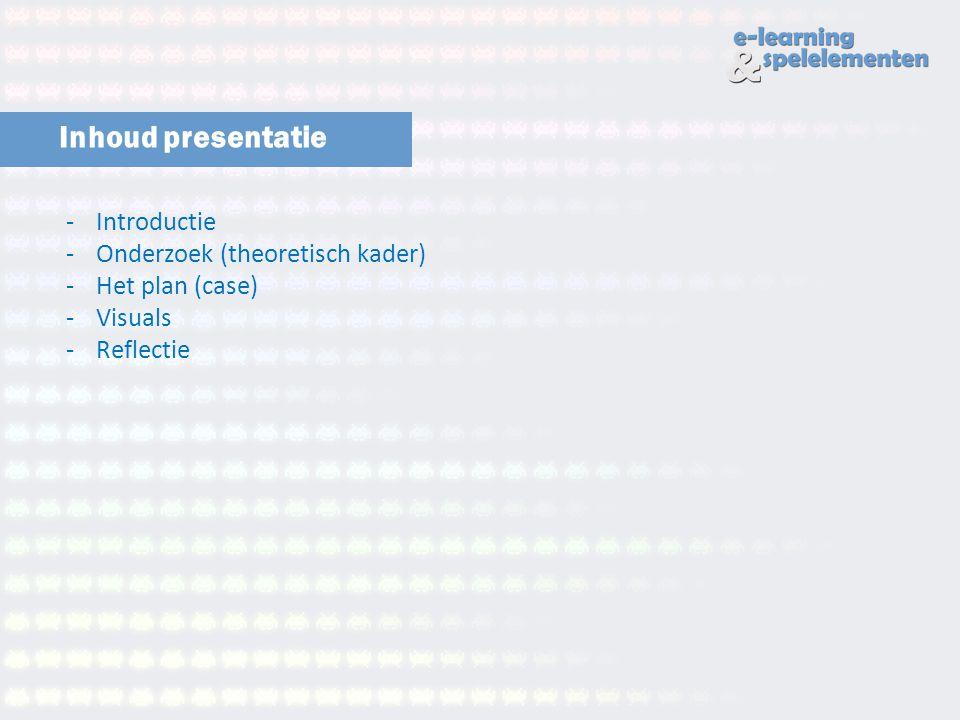 Inhoud presentatie -Introductie -Onderzoek (theoretisch kader) -Het plan (case) -Visuals -Reflectie