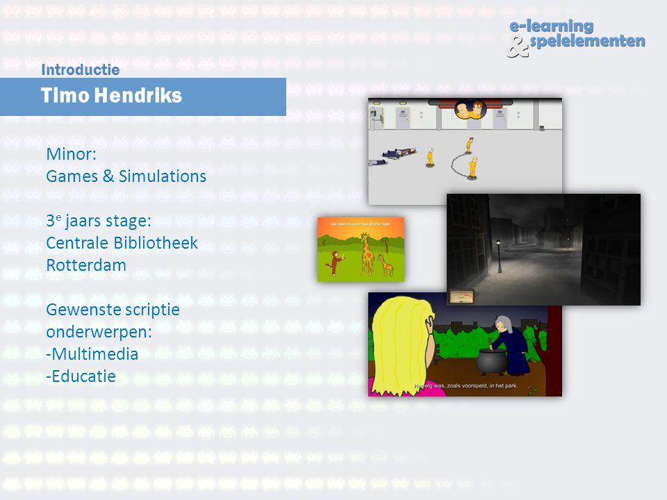 Timo Hendriks Introductie Minor: Games & Simulations 3 e jaars stage: Centrale Bibliotheek Rotterdam Gewenste scriptie onderwerpen: -Multimedia -Educa