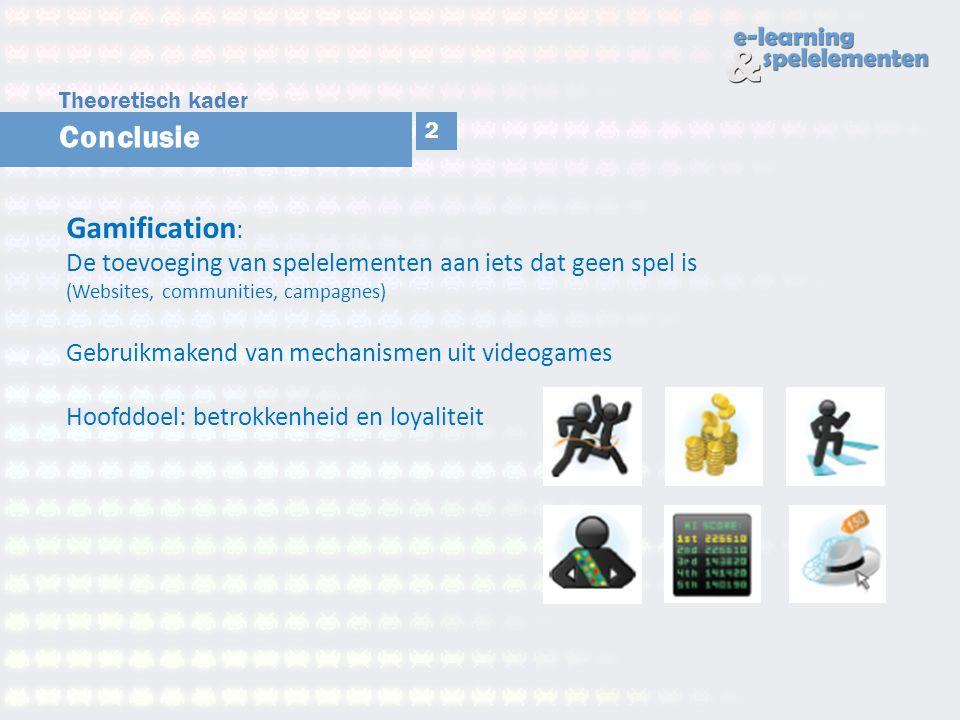 Conclusie Gamification : De toevoeging van spelelementen aan iets dat geen spel is (Websites, communities, campagnes) Gebruikmakend van mechanismen ui