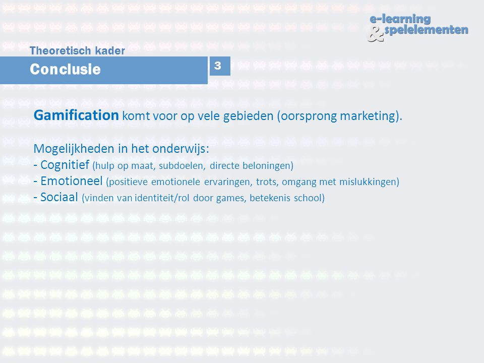Conclusie Gamification komt voor op vele gebieden (oorsprong marketing). Mogelijkheden in het onderwijs: - Cognitief (hulp op maat, subdoelen, directe