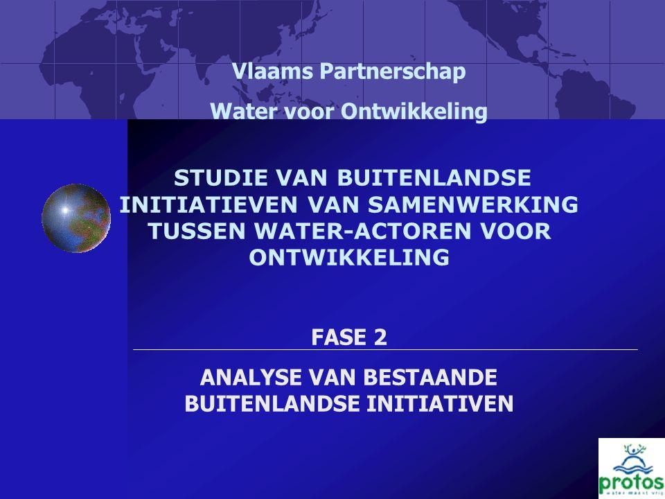 1 Vlaams Partnerschap Water voor Ontwikkeling STUDIE VAN BUITENLANDSE INITIATIEVEN VAN SAMENWERKING TUSSEN WATER-ACTOREN VOOR ONTWIKKELING FASE 2 ANALYSE VAN BESTAANDE BUITENLANDSE INITIATIVEN