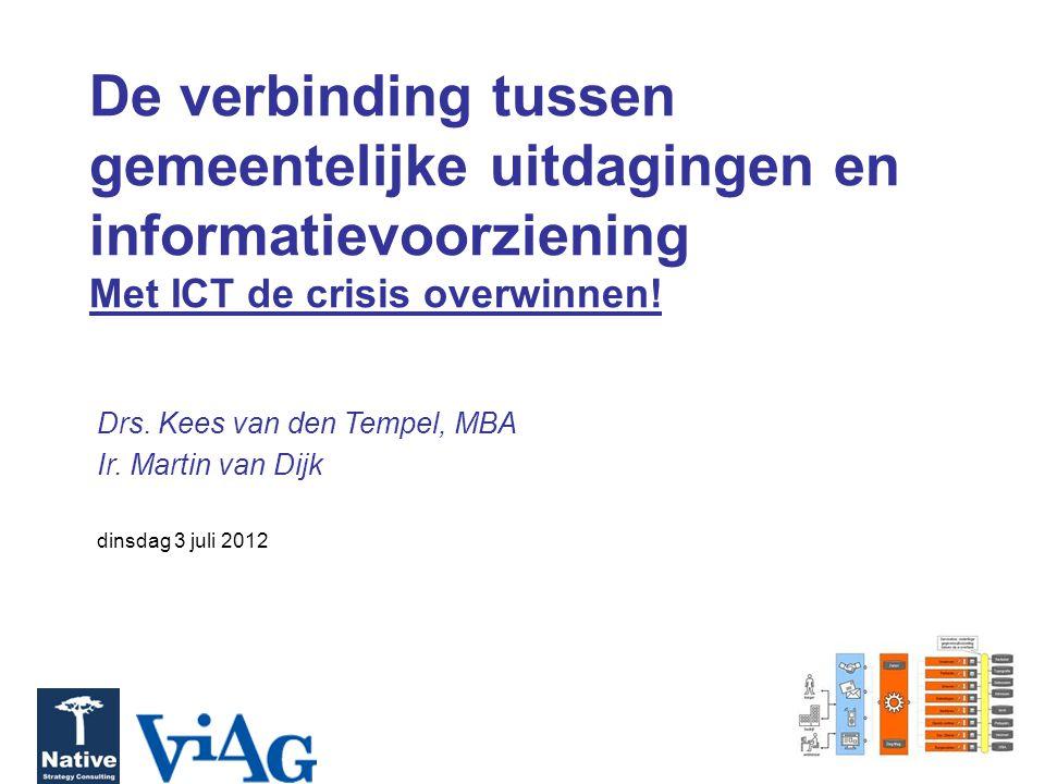 De verbinding tussen gemeentelijke uitdagingen en informatievoorziening Met ICT de crisis overwinnen! Drs. Kees van den Tempel, MBA Ir. Martin van Dij