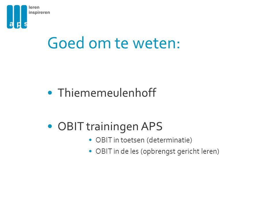 Goed om te weten: Thiememeulenhoff OBIT trainingen APS OBIT in toetsen (determinatie) OBIT in de les (opbrengst gericht leren)