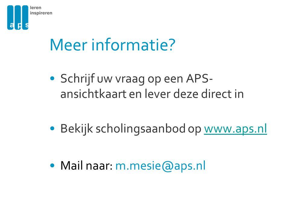 Meer informatie? Schrijf uw vraag op een APS- ansichtkaart en lever deze direct in Bekijk scholingsaanbod op www.aps.nlwww.aps.nl Mail naar: m.mesie@a