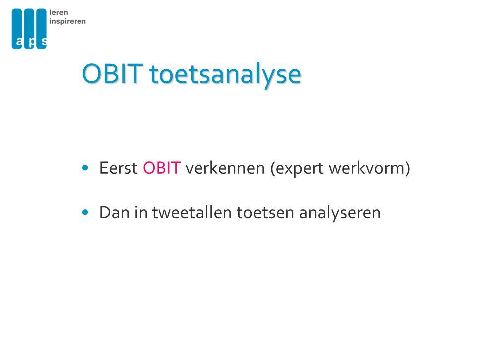 OBIT toetsanalyse Eerst OBIT verkennen (expert werkvorm) Dan in tweetallen toetsen analyseren