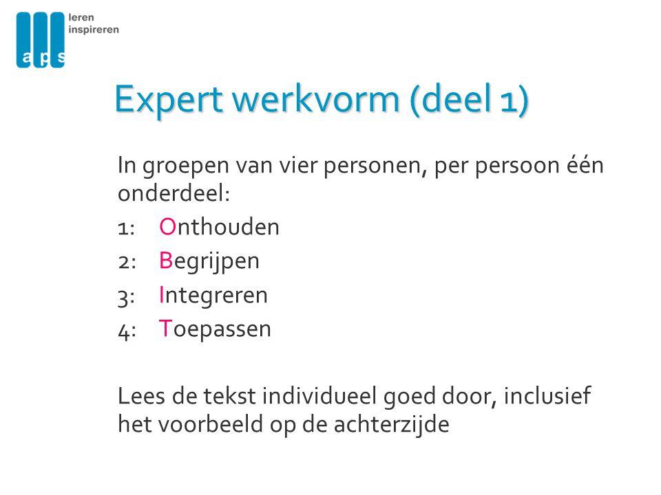 Expert werkvorm (deel 1) In groepen van vier personen, per persoon één onderdeel: 1: Onthouden 2: Begrijpen 3: Integreren 4: Toepassen Lees de tekst i