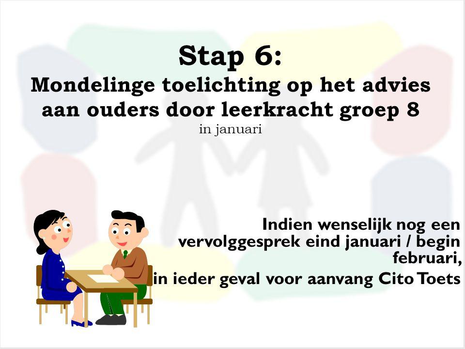 Stap 5: Adviesformulier – onderwijskundig rapport begin januari De resultaten van de diverse leergebieden Taakwerkhouding Advies voor een bepaalde stu