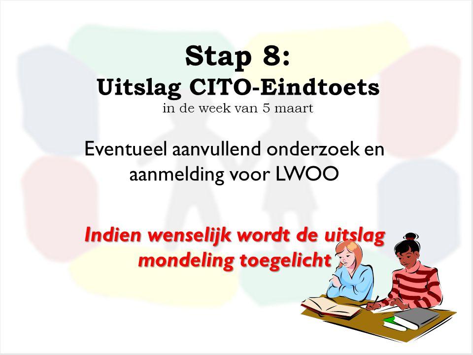 Stap 7: CITO-Eindtoets 7, 8 en 9 februari Bewuste keuze van de Schakel: Eerst het advies De CITOtoets is een aanvullend gegeven bij aanmelding en zegt