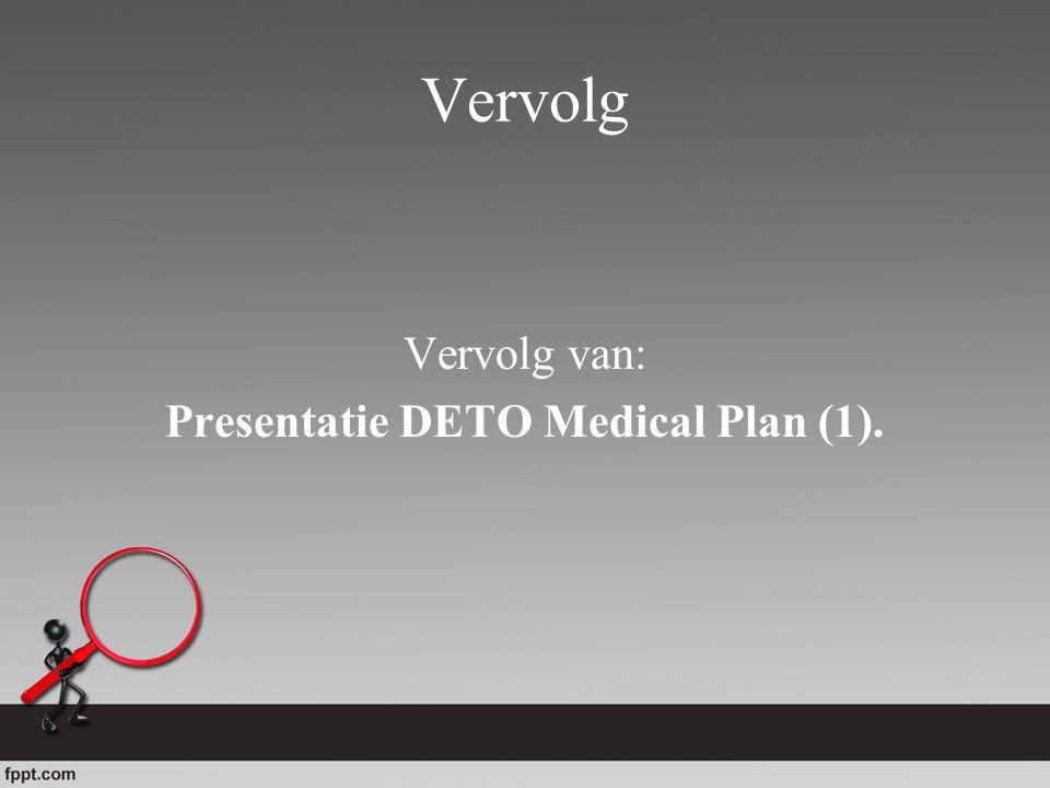 Vervolg Vervolg van: Presentatie DETO Medical Plan (1).