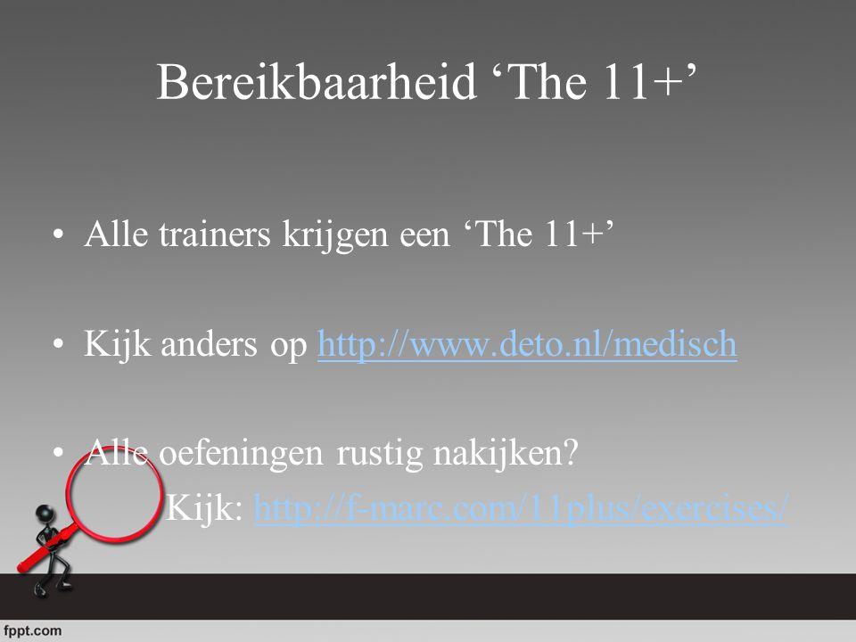 Bereikbaarheid 'The 11+' Alle trainers krijgen een 'The 11+' Kijk anders op http://www.deto.nl/medischhttp://www.deto.nl/medisch Alle oefeningen rusti