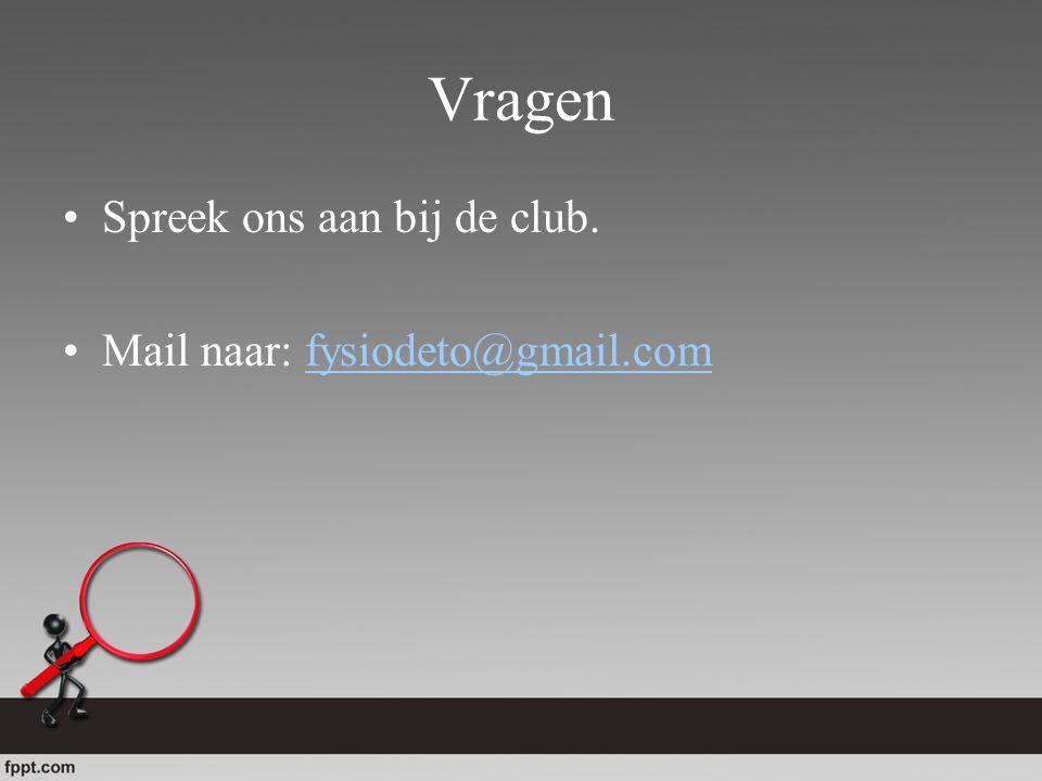 Vragen Spreek ons aan bij de club. Mail naar: fysiodeto@gmail.comfysiodeto@gmail.com