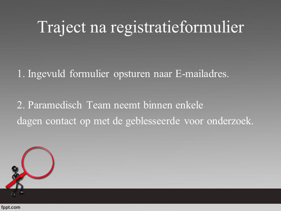 Traject na registratieformulier 1. Ingevuld formulier opsturen naar E-mailadres. 2. Paramedisch Team neemt binnen enkele dagen contact op met de geble