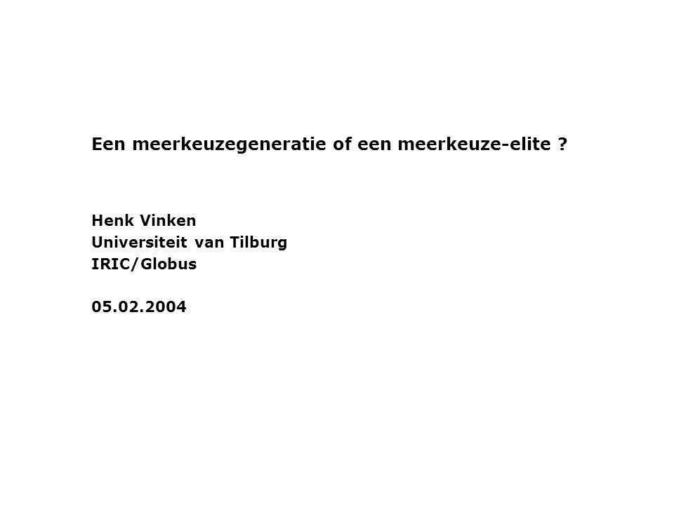 Een meerkeuzegeneratie of een meerkeuze-elite ? Henk Vinken Universiteit van Tilburg IRIC/Globus 05.02.2004