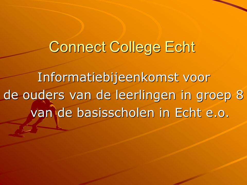 Connect College Echt Informatiebijeenkomst voor de ouders van de leerlingen in groep 8 van de basisscholen in Echt e.o. van de basisscholen in Echt e.
