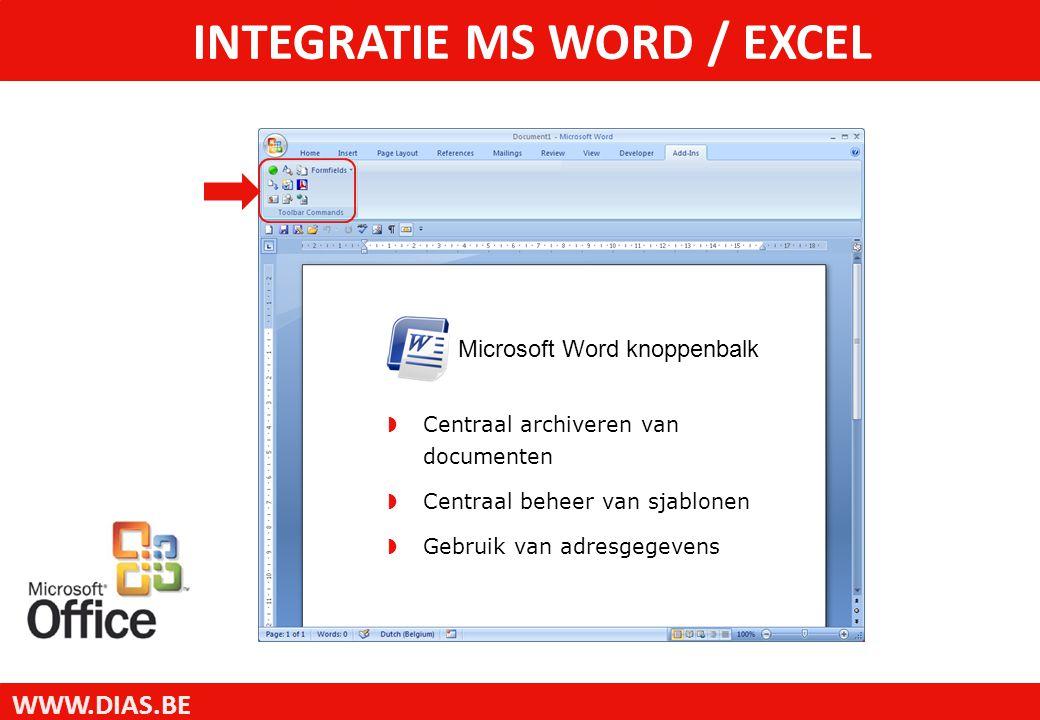WWW.DIAS.BE INTEGRATIE MS WORD / EXCEL  Centraal archiveren van documenten  Centraal beheer van sjablonen  Gebruik van adresgegevens Microsoft Word