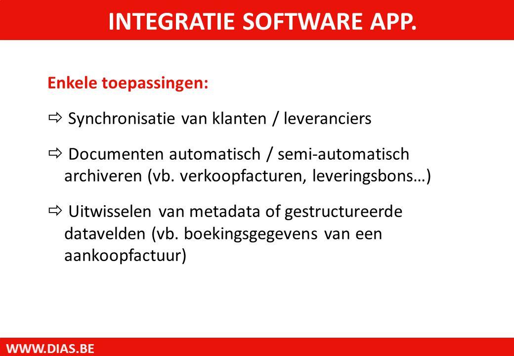 WWW.DIAS.BE INTEGRATIE SOFTWARE APP. Enkele toepassingen:  Synchronisatie van klanten / leveranciers  Documenten automatisch / semi-automatisch arch