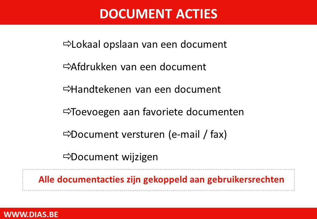 WWW.DIAS.BE DOCUMENT ACTIES  Lokaal opslaan van een document  Afdrukken van een document  Handtekenen van een document  Toevoegen aan favoriete do
