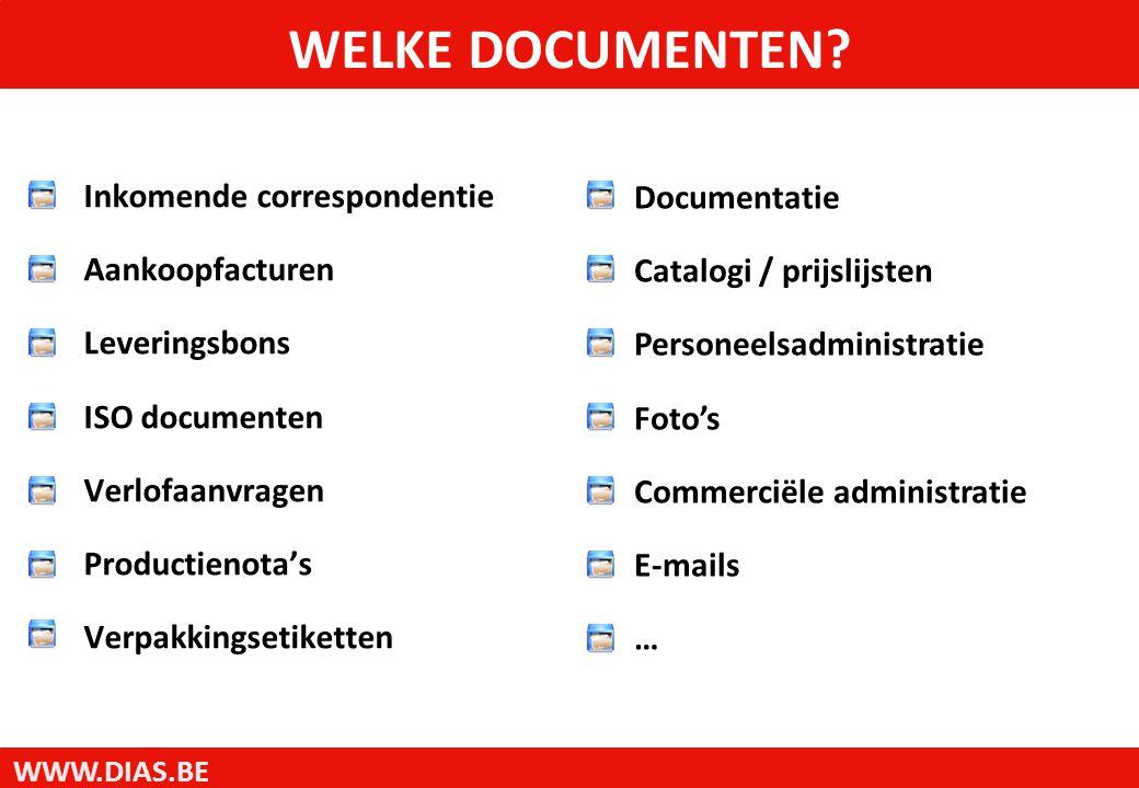 WWW.DIAS.BE WELKE DOCUMENTEN? Inkomende correspondentie Aankoopfacturen Leveringsbons ISO documenten Verlofaanvragen Productienota's Verpakkingsetiket