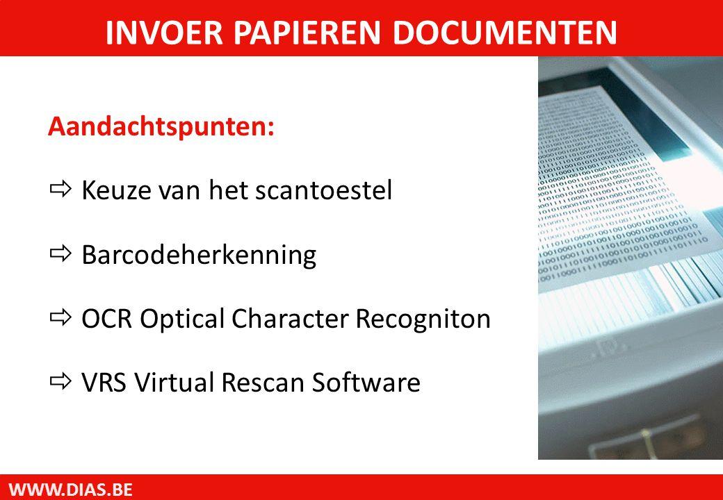WWW.DIAS.BE Aandachtspunten:  Keuze van het scantoestel  Barcodeherkenning  OCR Optical Character Recogniton  VRS Virtual Rescan Software INVOER P