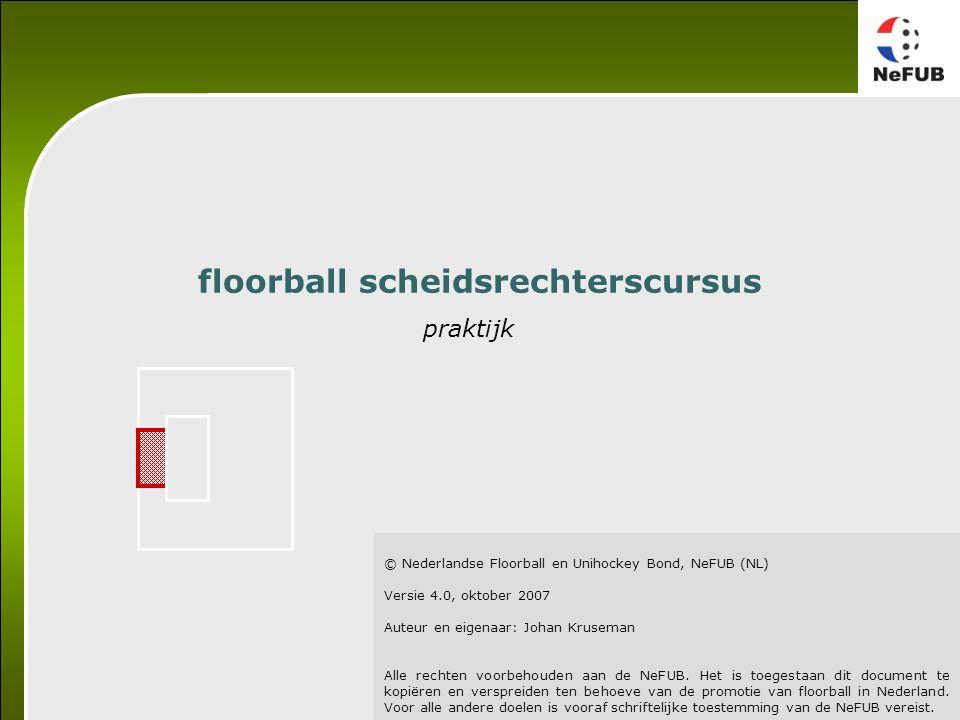© Nederlandse Floorball en Unihockey Bond, NeFUB (NL) Versie 4.0, oktober 2007 Auteur en eigenaar: Johan Kruseman Alle rechten voorbehouden aan de NeF