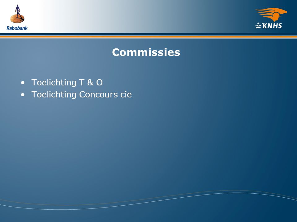Commissies Toelichting T & O Toelichting Concours cie
