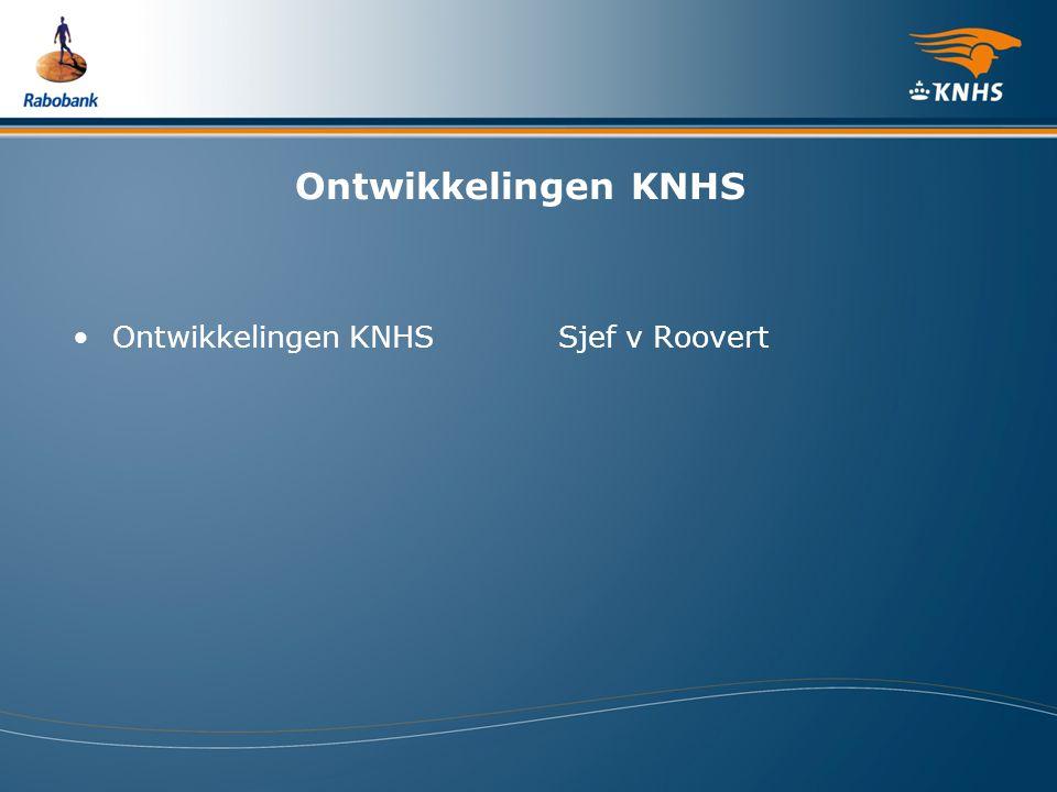 Ontwikkelingen KNHS Ontwikkelingen KNHS Sjef v Roovert