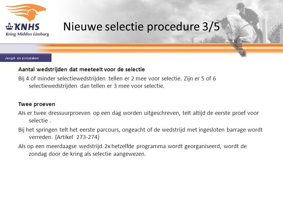 Nieuwe selectie procedure 3/5 Aantal wedstrijden dat meeteelt voor de selectie Bij 4 of minder selectiewedstrijden tellen er 2 mee voor selectie.