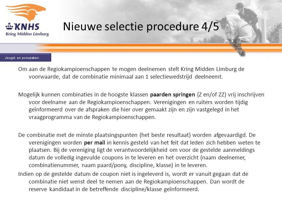 Nieuwe selectie procedure 5/5 Bij de een gelijk aantal plaatsingspunten voor selectie wordt als volgt gehandeld: In geval er minimaal 2 (3) wedstrijden meetellen, gaat bij een gelijk aantal plaatsingspunten de combinatie die de meeste selectiewedstrijden gereden heeft voor.