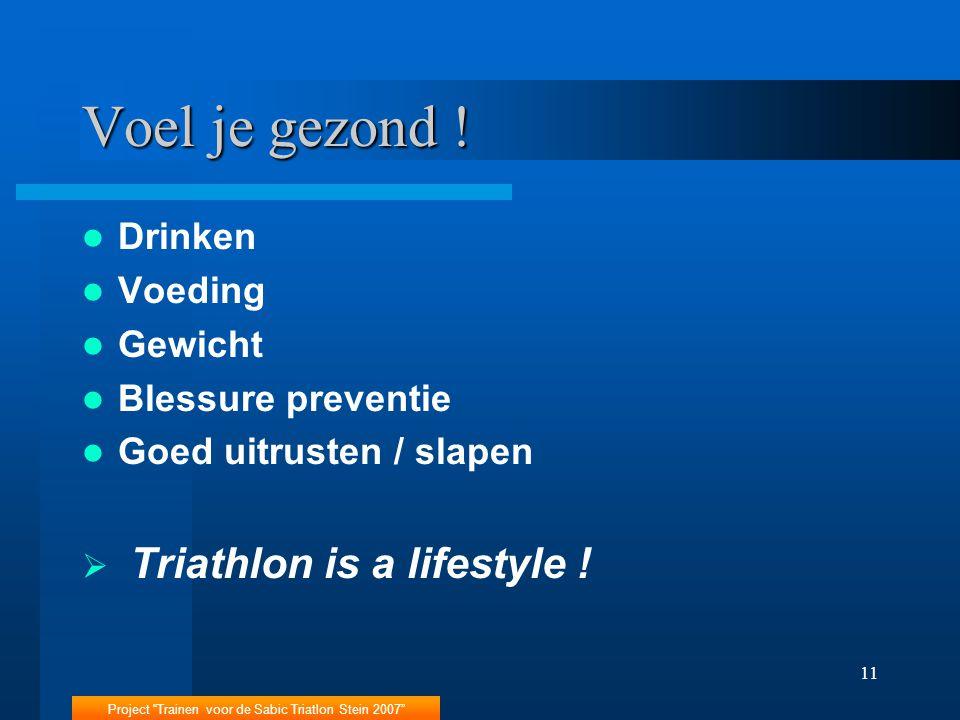 """Project """"Trainen voor de Sabic Triatlon Stein 2007"""" 11 Voel je gezond ! Drinken Voeding Gewicht Blessure preventie Goed uitrusten / slapen  Triathlon"""