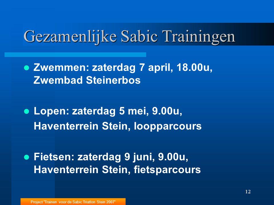 """Project """"Trainen voor de Sabic Triatlon Stein 2007"""" 12 Gezamenlijke Sabic Trainingen Zwemmen: zaterdag 7 april, 18.00u, Zwembad Steinerbos Lopen: zate"""
