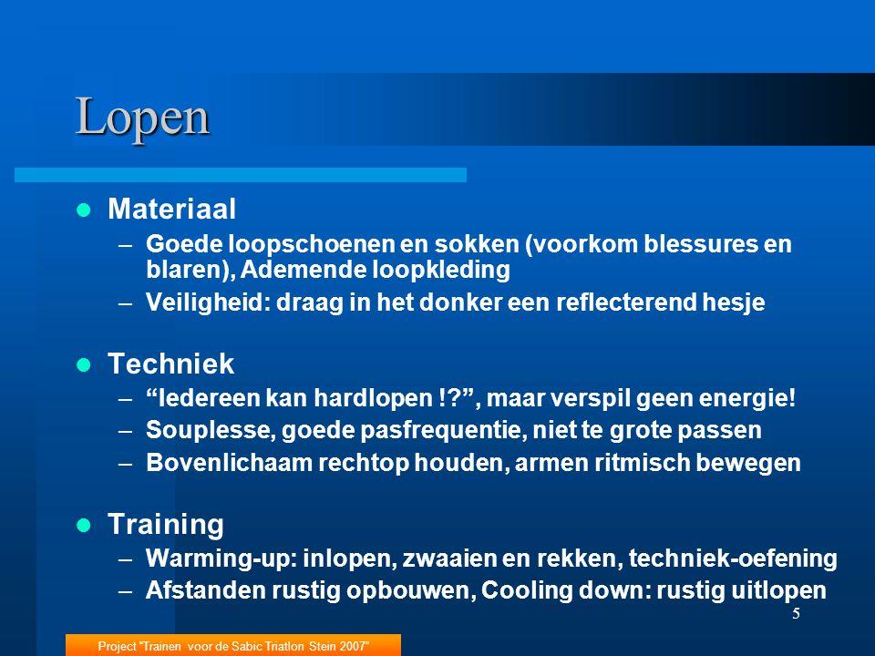 """Project """"Trainen voor de Sabic Triatlon Stein 2007"""" 5 Lopen Materiaal –Goede loopschoenen en sokken (voorkom blessures en blaren), Ademende loopkledin"""