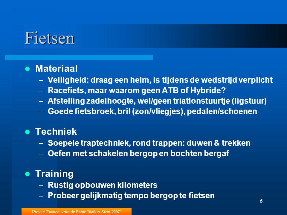 Project Trainen voor de Sabic Triatlon Stein 2007 6 Fietsen Materiaal –Veiligheid: draag een helm, is tijdens de wedstrijd verplicht –Racefiets, maar waarom geen ATB of Hybride.